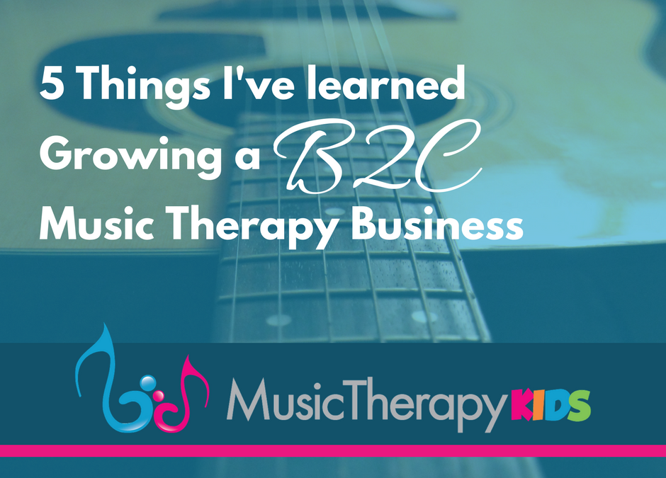 5 Things I've Learned Growing a B2C Music Therapy Business