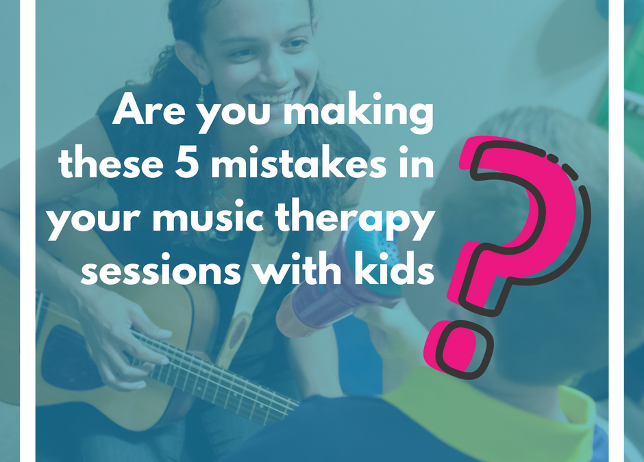 Are you making these 5 mistakes in your music therapy sessions with kids?