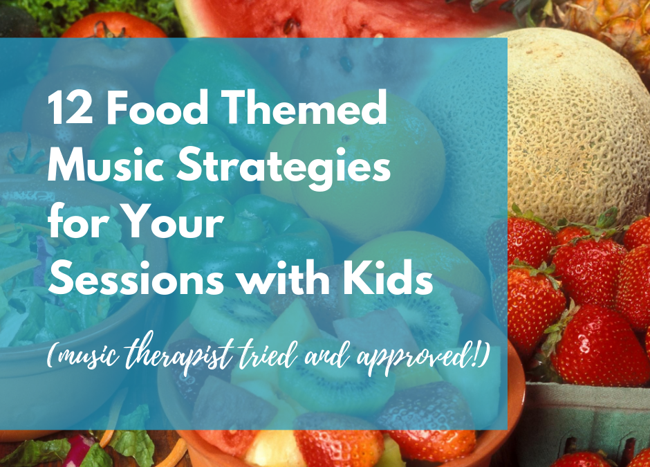 12 Food Themed Music Strategies for Your Sessions with Kids